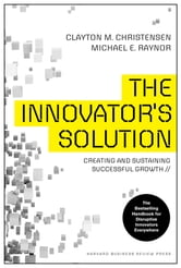 The Innovator's Solution - Creating and Sustaining Successful Growth ebook by Clayton M. Christensen,Michael E. Raynor