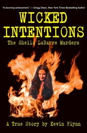 Wicked Intentions - The Sheila LaBarre Murders - A True Story ebook by Kevin Flynn