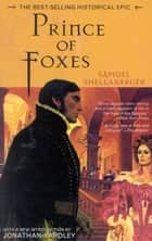 Prince of Foxes - The Best-Selling Historical Epic ebook by Samuel Shellabarger