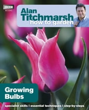 Alan Titchmarsh How to Garden: Growing Bulbs ebook by Alan Titchmarsh