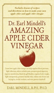Dr. Earl Mindell's Amazing Apple Cider Vinegar ebook by Earl Mindell