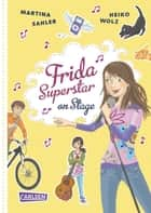 Frida Superstar: Frida Superstar on Stage ebook by Martina Sahler, Heiko Wolz, Tina Schulte