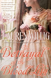 The Betrayal of the Blood Lily - A Pink Carnation Novel ebook by Lauren Willig