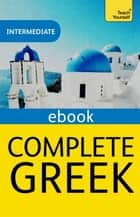 Complete Greek (Learn Greek with Teach Yourself) - EBook: New edition ebook by Aristarhos Matsukas