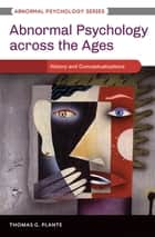 Abnormal Psychology Across the Ages [3 volumes] ebook by Thomas G. Plante Ph.D.