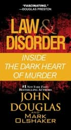 Law & Disorder - Inside the Dark Heart of Murder ebook by John Douglas, Mark Olshaker