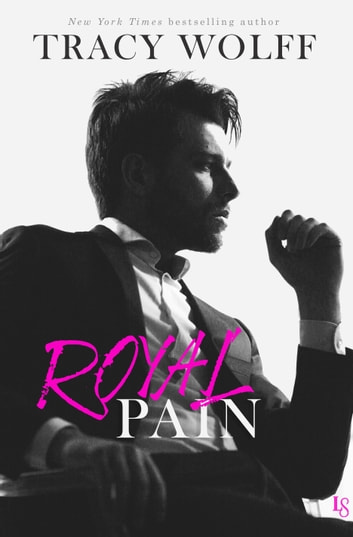 Royal Pain - A His Royal Hotness Novel eBook by Tracy Wolff