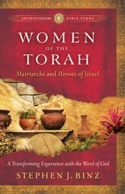 Women of the Torah (Ancient-Future Bible Study: Experience Scripture through Lectio Divina) - Matriarchs and Heroes of Israel ebook by Stephen J. Binz
