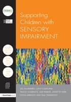 Supporting Children with Sensory Impairment ebook by Hull City Council