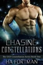 Chasing Constellations - The UGS Constellation Series, #1 ebook by HA Fortman