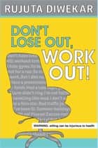 DONT LOSE OUT, WORK OUT! ebook by DIWEKAR RUJUTA
