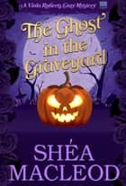 The Ghost in the Graveyard - A Humorous Holiday Cozy Mystery ebook by Shéa MacLeod