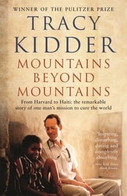 Mountains Beyond Mountains - One doctor's quest to heal the world ebook by Tracy Kidder