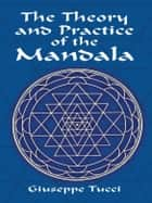 The Theory and Practice of the Mandala ebook by Giuseppe Tucci