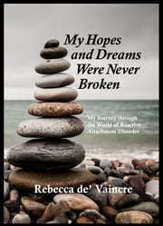 My Hopes And Dreams Were Never Broken ebook by Rebecca De' Vaincre
