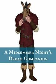 A Midsummer Night's Dream Companion (Includes Study Guide, Complete Unabridged Book, Historical Context, Biography, and Character Index)(Annotated) ebook by BookCaps