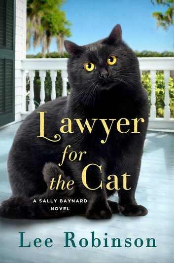 Lawyer for the Cat - A Sally Baynard Novel eBook by Lee Robinson