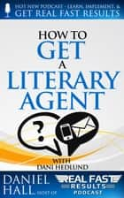 How to Get a Literary Agent - Real Fast Results, #32 ebook by Daniel Hall