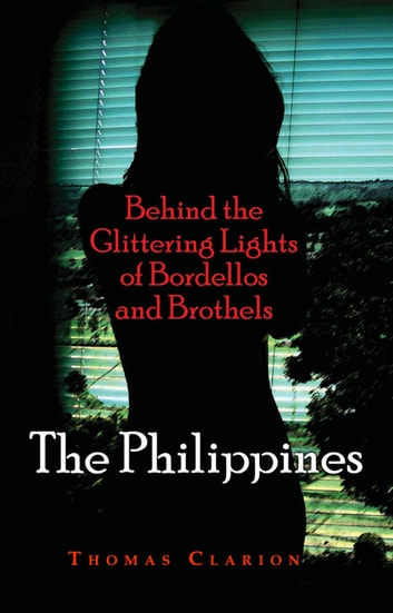 Bordellos and Brothels: The Philippines - Behind the Glittering Lights ebook by Thomas Clarion