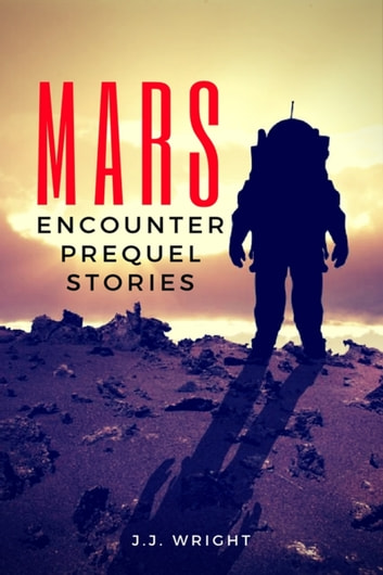 Mars Encounter: Prequel Stories ebook by J.J. Wright