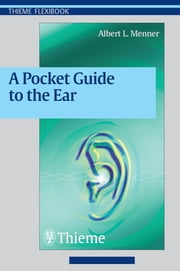 Pocket Guide to the Ear - A concise clinical text on the ear and its disorders ebook by Albert L. Menner
