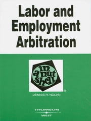 Nolan's Labor and Employment Arbitration in a Nutshell, 2d ebook by Dennis Nolan