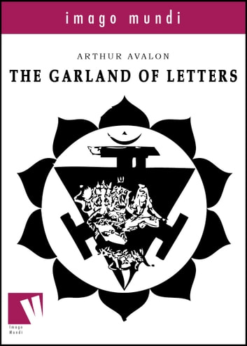 The Garland of Letters eBook by Arthur Avalon (Sir. John Woodroffe)
