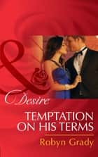 Temptation on His Terms (Mills & Boon Desire) (The Hunter Pact, Book 2) ebook by Robyn Grady