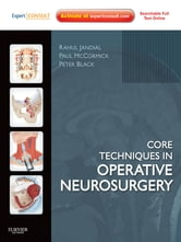 Core Techniques in Operative Neurosurgery - Expert Consult - Online ebook by Rahul Jandial,Paul McCormick,Peter M Black