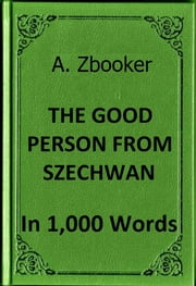 Brecht: The Good Person from Szechwan in 1,000 Words ebook by Alex Zbooker