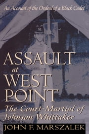 Assault at West Point, The Court Martial of Johnson Whittaker ebook by John Marszalek