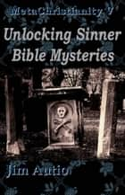 MetaChristianity V: Unlocking Sinner Bible Mysteries ebook by Jim Autio