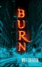 Burn ebook by Wolf Sherman