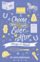 Choose Your Own Ever After #6: Change of Heart ebook by Nova Weetman