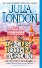 The Dangers of Deceiving a Viscount ebook by Julia London