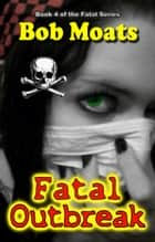 Fatal Outbreak ebook by Bob Moats