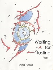 Waiting for Justina Volume 1 ebook by Iona Baros