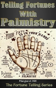 Telling Fortunes With Palmistry - Learn the Art of Palmistry and Begin Fortune Telling ebook by Margaret Hill