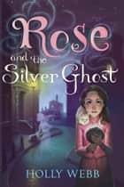 Rose and the Silver Ghost ebook by Holly Webb