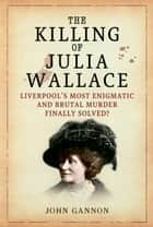 The Killing of Julia Wallace ebook by John Gannon