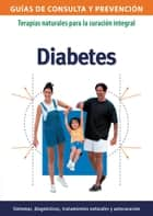 Diabetes - Terapias naturales para la curación integral ebook by Josefina Segno