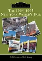 The 1964-1965 New York World's Fair ebook by Bill Cotter, Bill Young