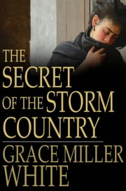 The Secret of the Storm Country ebook by Grace Miller White