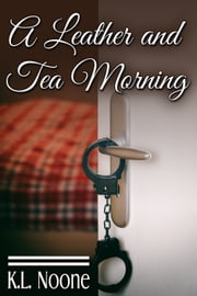 A Leather and Tea Morning ebook by K.L. Noone