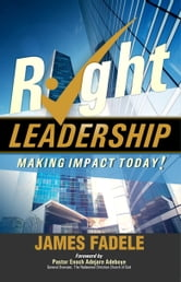 Right Leadership - Making Impact Today! ebook by James Fadele