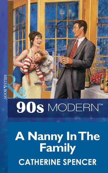 A Nanny In The Family (Mills & Boon Vintage 90s Modern) ebook by Catherine Spencer