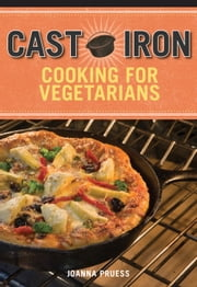 Cast Iron Cooking for Vegetarians ebook by Joanna Pruess,Battman