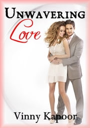 Unwavering Love (A Short Story) ebook by Vinny Kapoor