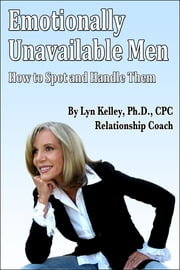 Emotionally Unavailable Men: How to Spot Them and Handle Them ebook by Kobo.Web.Store.Products.Fields.ContributorFieldViewModel
