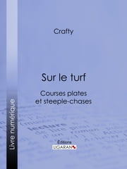 Sur le turf - Courses plates et steeple-chases ebook by Crafty, Ligaran